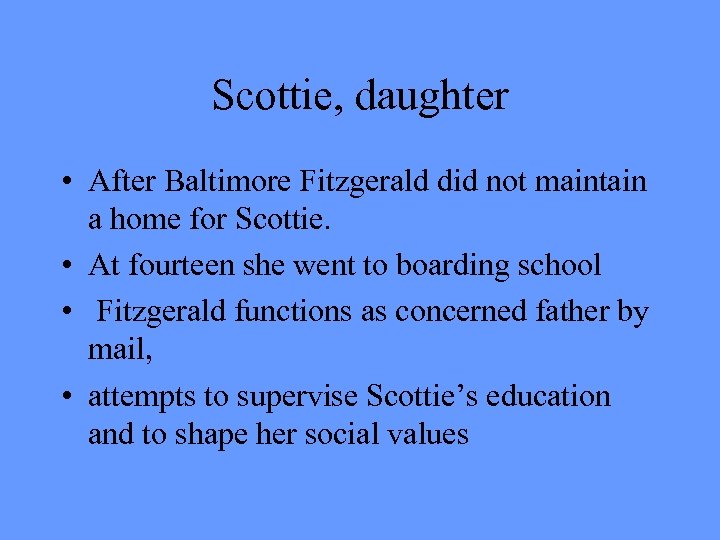 Scottie, daughter • After Baltimore Fitzgerald did not maintain a home for Scottie. •