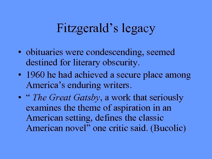 Fitzgerald's legacy • obituaries were condescending, seemed destined for literary obscurity. • 1960 he