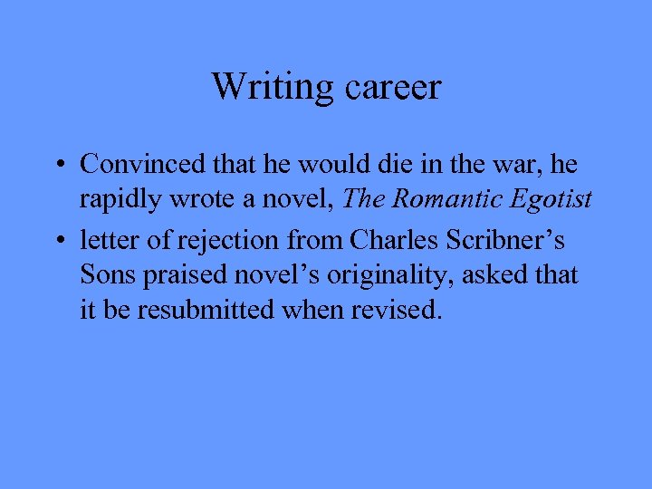Writing career • Convinced that he would die in the war, he rapidly wrote