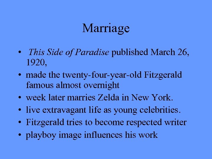 Marriage • This Side of Paradise published March 26, 1920, • made the twenty-four-year-old