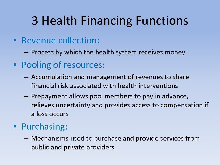 3 Health Financing Functions • Revenue collection: – Process by which the health system