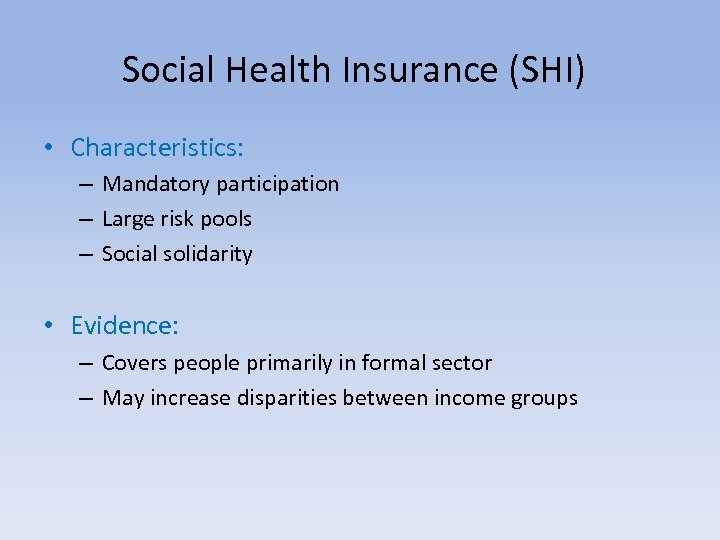 Social Health Insurance (SHI) • Characteristics: – Mandatory participation – Large risk pools –