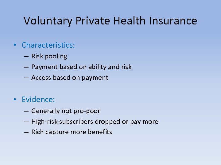 Voluntary Private Health Insurance • Characteristics: – Risk pooling – Payment based on ability