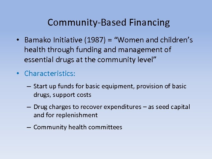 "Community-Based Financing • Bamako Initiative (1987) = ""Women and children's health through funding and"