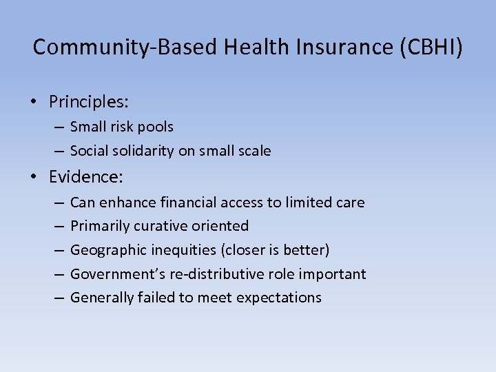 Community-Based Health Insurance (CBHI) • Principles: – Small risk pools – Social solidarity on