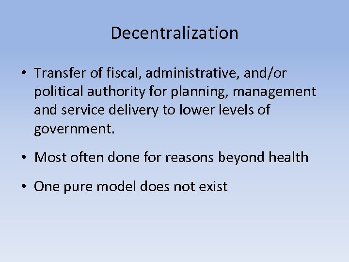 Decentralization • Transfer of fiscal, administrative, and/or political authority for planning, management and service