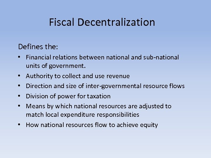 Fiscal Decentralization Defines the: • Financial relations between national and sub-national units of government.