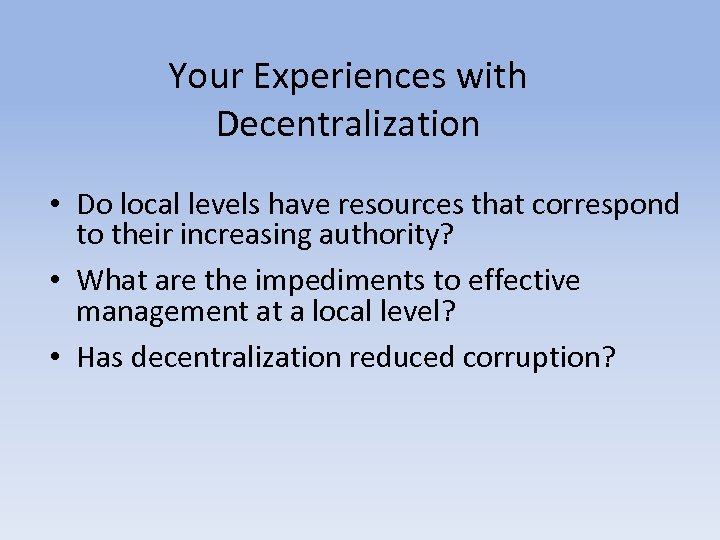 Your Experiences with Decentralization • Do local levels have resources that correspond to their