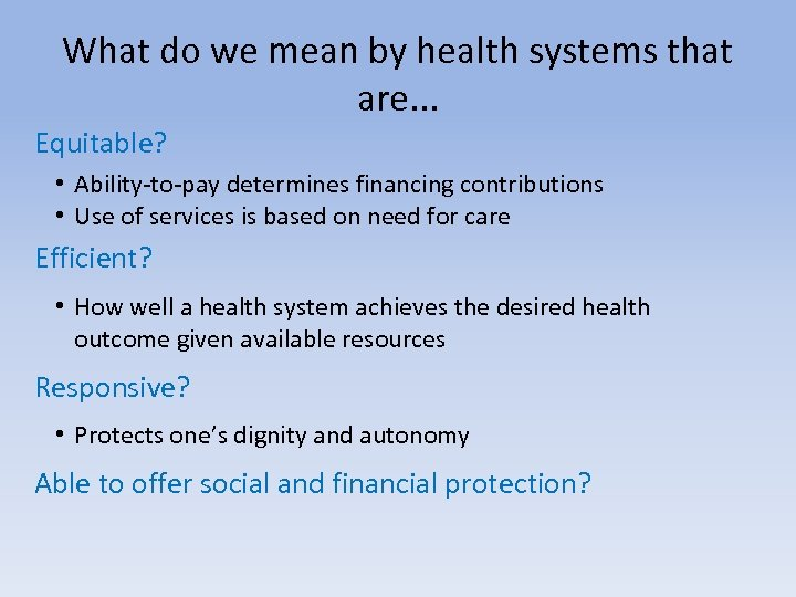 What do we mean by health systems that are. . . Equitable? • Ability-to-pay