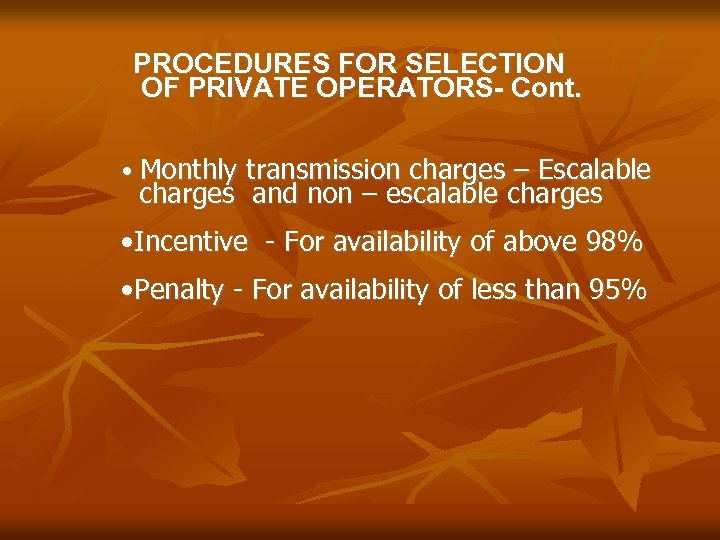 PROCEDURES FOR SELECTION OF PRIVATE OPERATORS- Cont. • Monthly transmission charges – Escalable charges