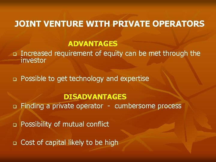 JOINT VENTURE WITH PRIVATE OPERATORS ADVANTAGES q Increased requirement of equity can be met