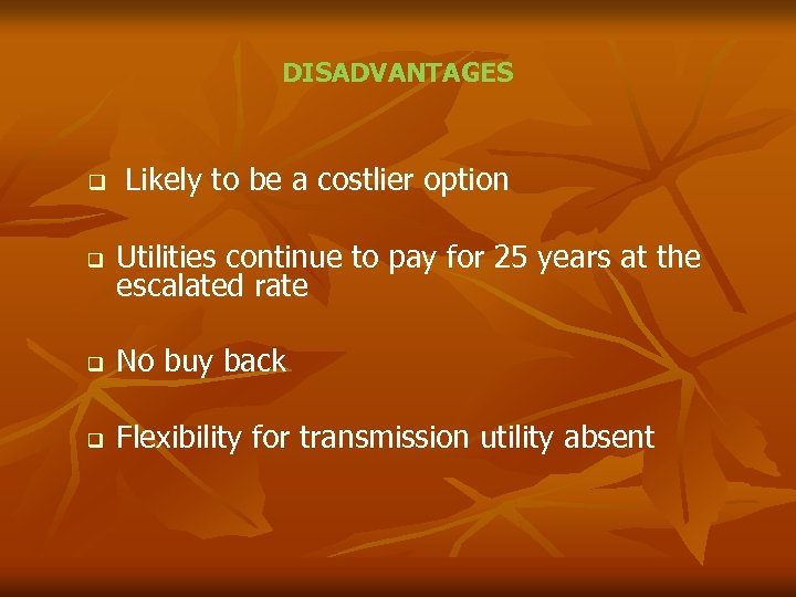 DISADVANTAGES q Likely to be a costlier option q Utilities continue to pay for