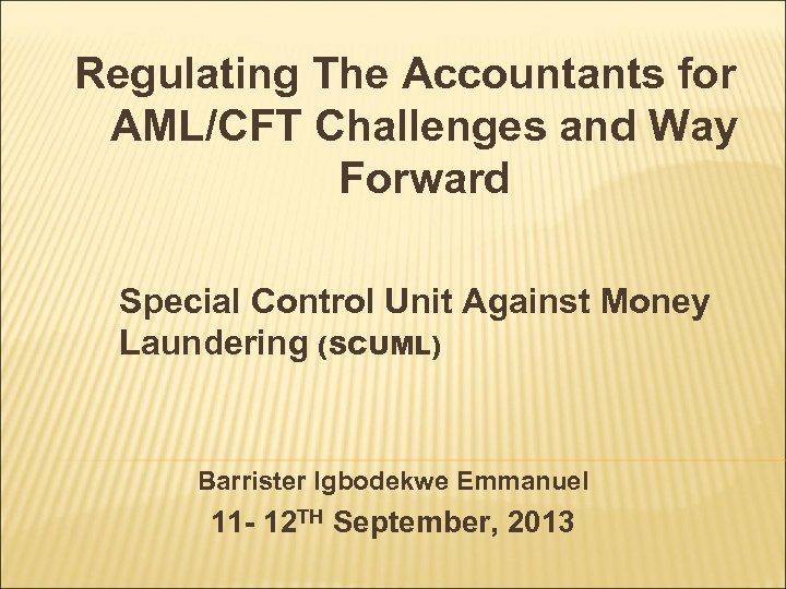 Regulating The Accountants for AML/CFT Challenges and Way Forward Special Control Unit Against Money