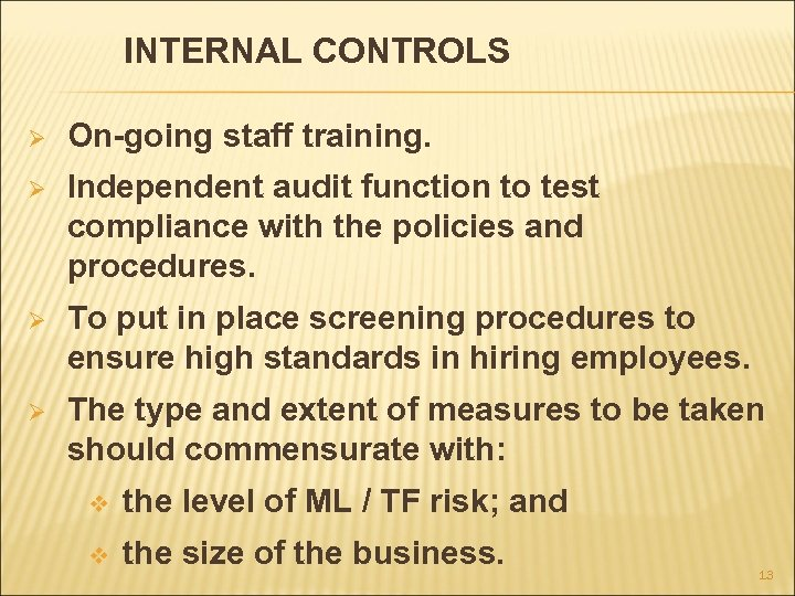 INTERNAL CONTROLS Ø On-going staff training. Ø Independent audit function to test compliance with