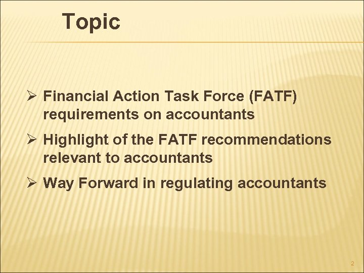 Topic Ø Financial Action Task Force (FATF) requirements on accountants Ø Highlight of the