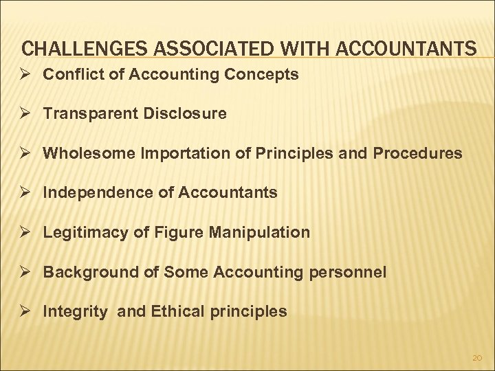 CHALLENGES ASSOCIATED WITH ACCOUNTANTS Ø Conflict of Accounting Concepts Ø Transparent Disclosure Ø Wholesome