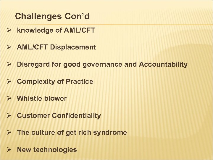 Challenges Con'd Ø knowledge of AML/CFT Ø AML/CFT Displacement Ø Disregard for good governance