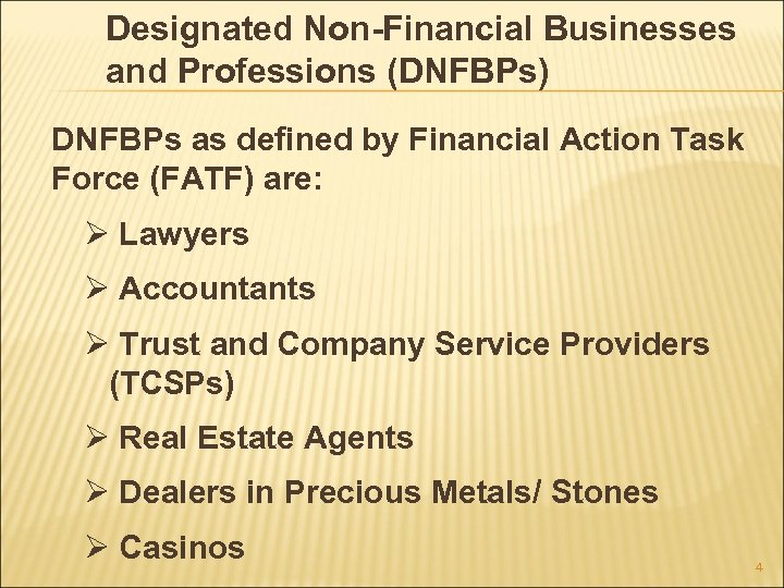 Designated Non-Financial Businesses and Professions (DNFBPs) DNFBPs as defined by Financial Action Task Force