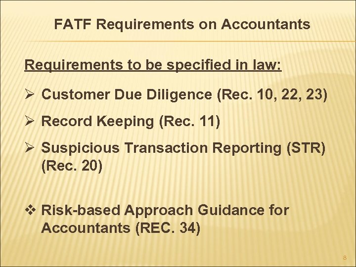 FATF Requirements on Accountants Requirements to be specified in law: Ø Customer Due Diligence