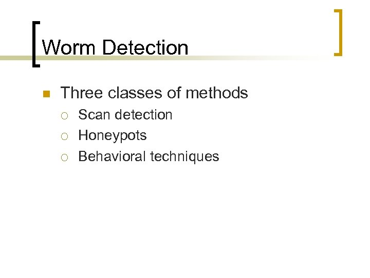 Worm Detection n Three classes of methods ¡ ¡ ¡ Scan detection Honeypots Behavioral