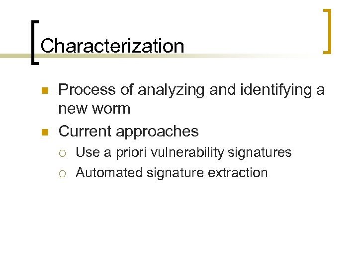 Characterization n n Process of analyzing and identifying a new worm Current approaches ¡