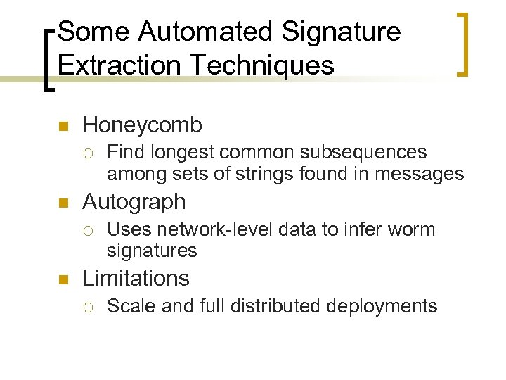 Some Automated Signature Extraction Techniques n Honeycomb ¡ n Autograph ¡ n Find longest