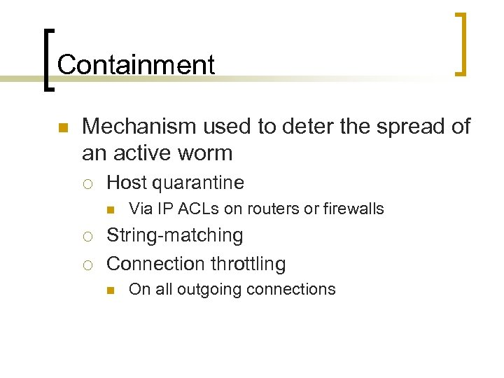 Containment n Mechanism used to deter the spread of an active worm ¡ Host