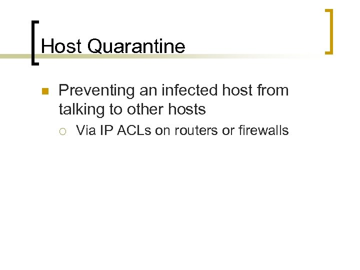 Host Quarantine n Preventing an infected host from talking to other hosts ¡ Via