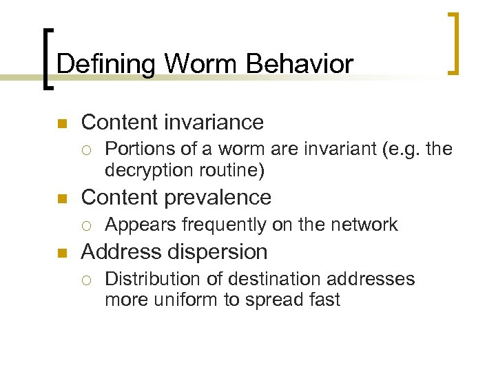 Defining Worm Behavior n Content invariance ¡ n Content prevalence ¡ n Portions of