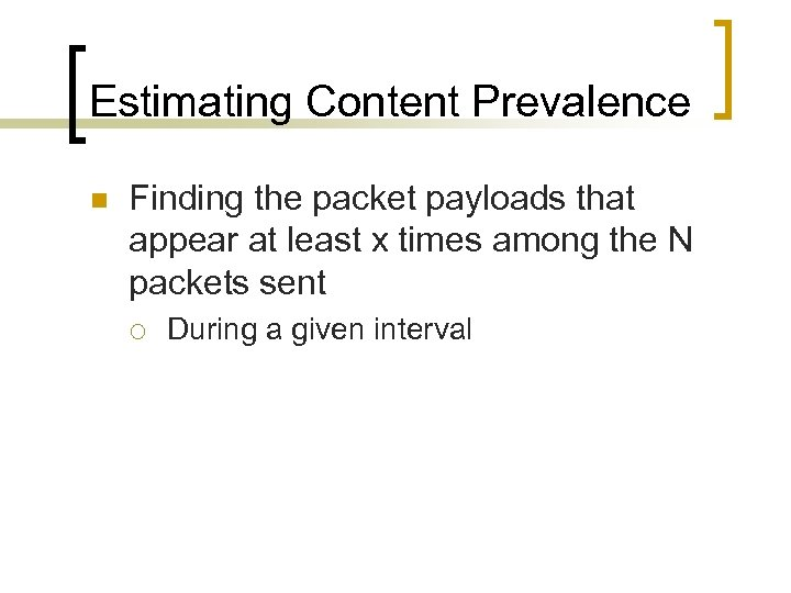 Estimating Content Prevalence n Finding the packet payloads that appear at least x times