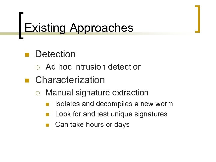 Existing Approaches n Detection ¡ n Ad hoc intrusion detection Characterization ¡ Manual signature