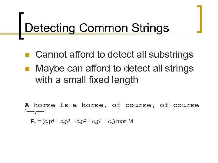 Detecting Common Strings n n Cannot afford to detect all substrings Maybe can afford