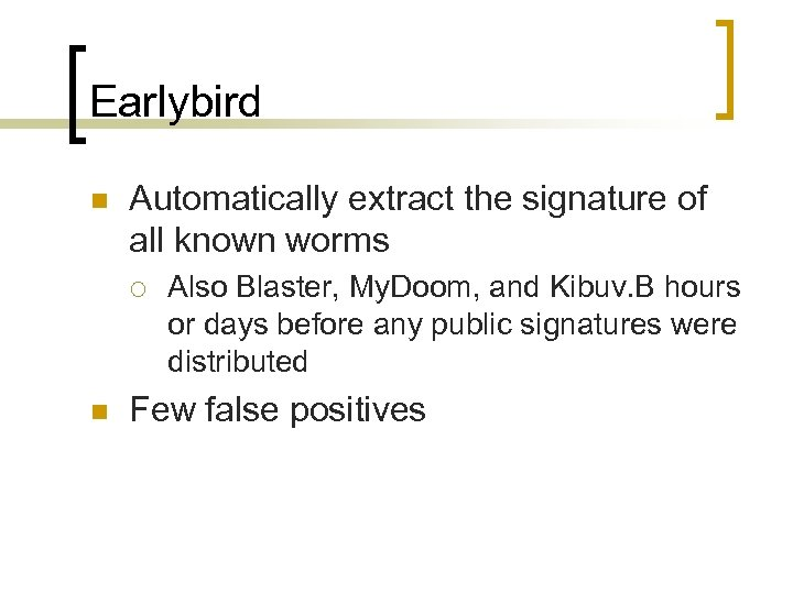 Earlybird n Automatically extract the signature of all known worms ¡ n Also Blaster,