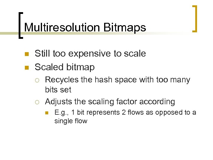 Multiresolution Bitmaps n n Still too expensive to scale Scaled bitmap ¡ ¡ Recycles