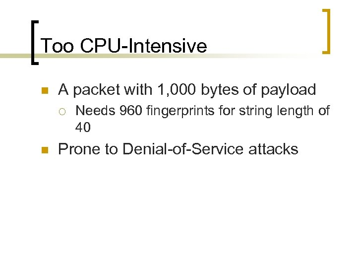 Too CPU-Intensive n A packet with 1, 000 bytes of payload ¡ n Needs