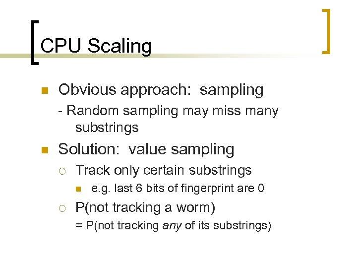 CPU Scaling n Obvious approach: sampling - Random sampling may miss many substrings n