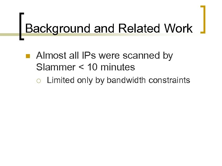Background and Related Work n Almost all IPs were scanned by Slammer < 10