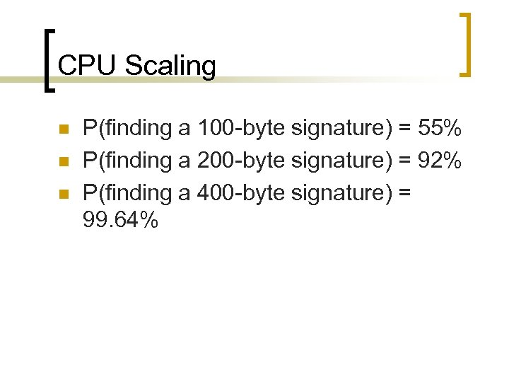 CPU Scaling n n n P(finding a 100 -byte signature) = 55% P(finding a
