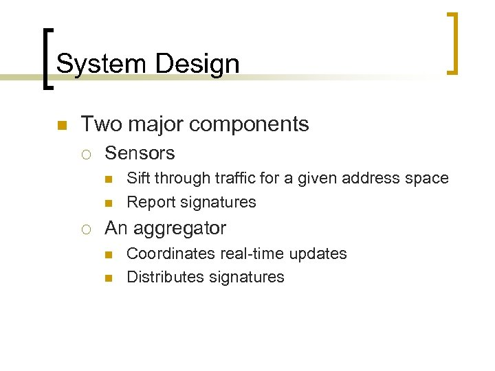 System Design n Two major components ¡ Sensors n n ¡ Sift through traffic