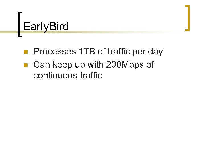 Early. Bird n n Processes 1 TB of traffic per day Can keep up