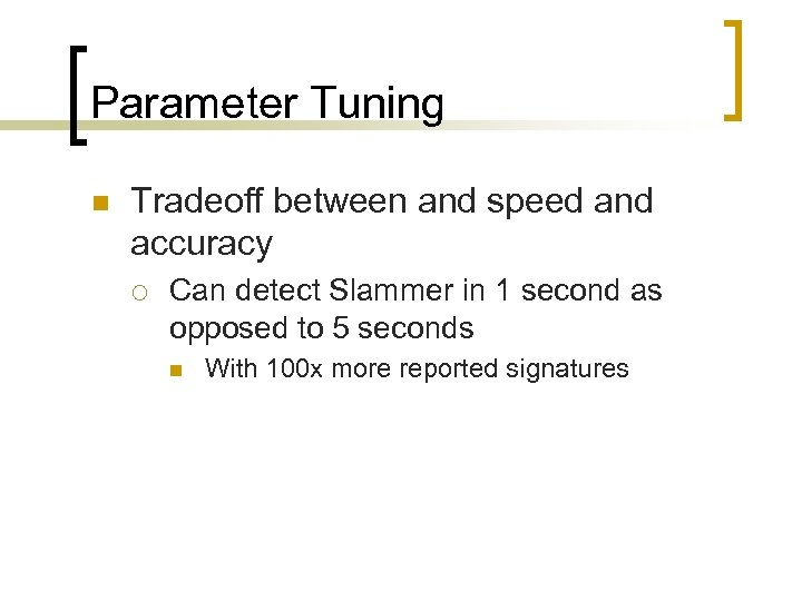 Parameter Tuning n Tradeoff between and speed and accuracy ¡ Can detect Slammer in