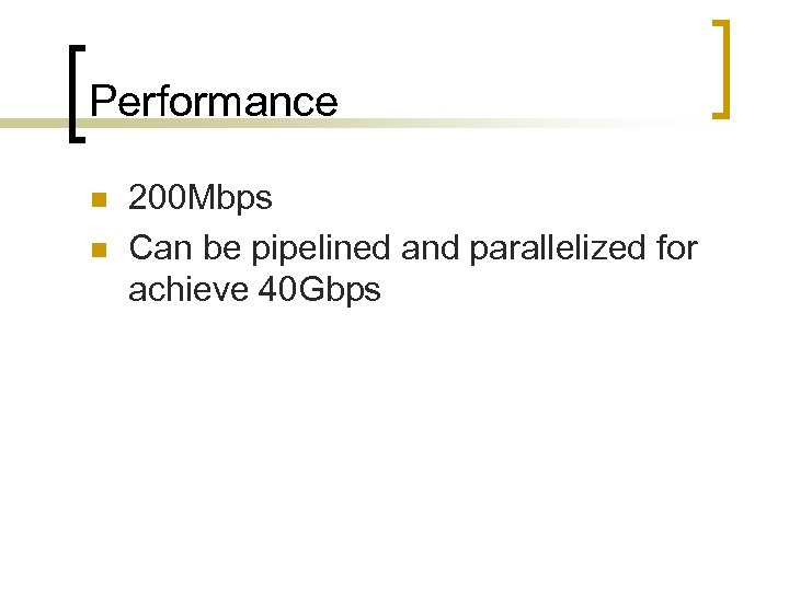 Performance n n 200 Mbps Can be pipelined and parallelized for achieve 40 Gbps