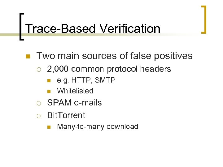 Trace-Based Verification n Two main sources of false positives ¡ 2, 000 common protocol