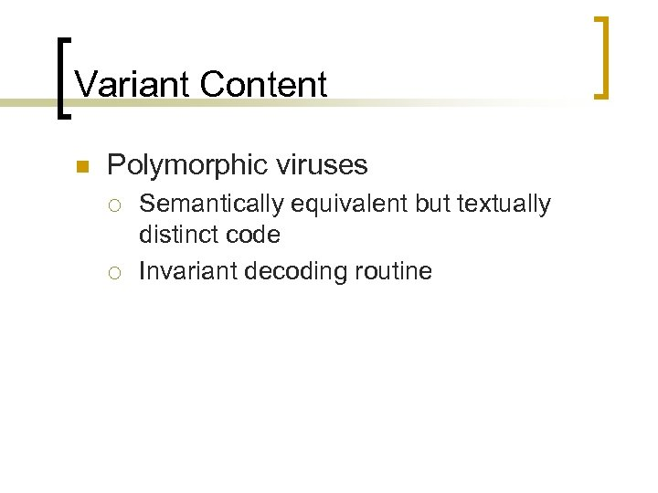 Variant Content n Polymorphic viruses ¡ ¡ Semantically equivalent but textually distinct code Invariant