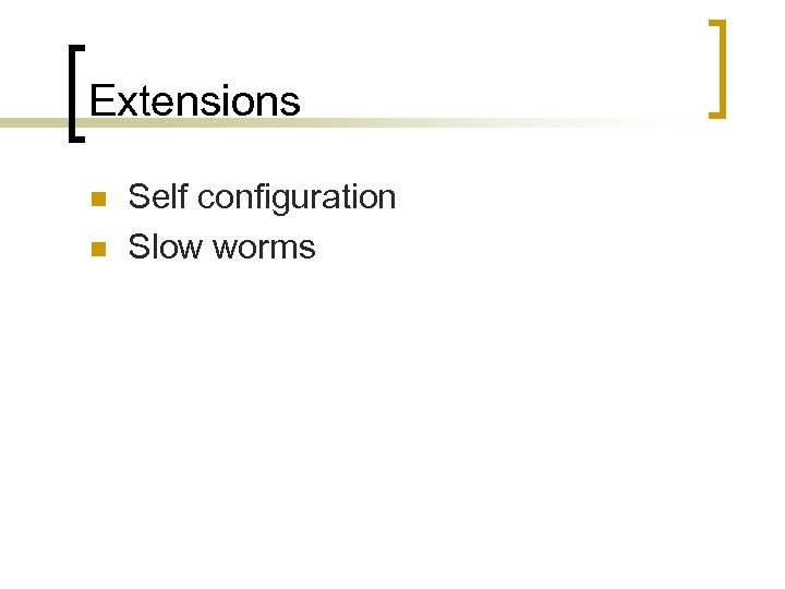 Extensions n n Self configuration Slow worms