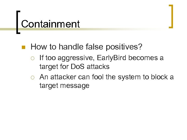Containment n How to handle false positives? ¡ ¡ If too aggressive, Early. Bird