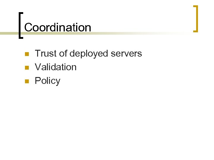 Coordination n Trust of deployed servers Validation Policy