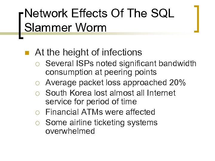Network Effects Of The SQL Slammer Worm n At the height of infections ¡