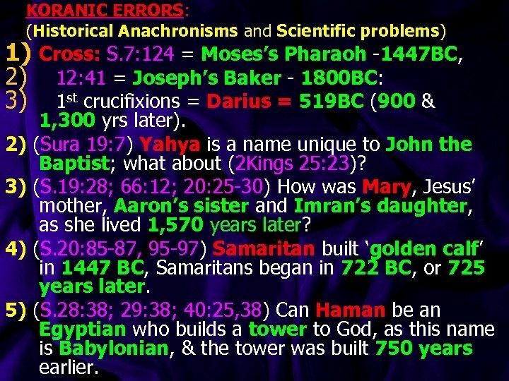 KORANIC ERRORS: (Historical Anachronisms and Scientific problems) 1) Cross: S. 7: 124 = Moses's