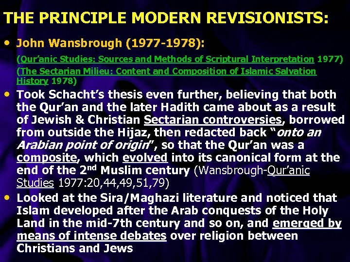 THE PRINCIPLE MODERN REVISIONISTS: • John Wansbrough (1977 -1978): (Qur'anic Studies: Sources and Methods